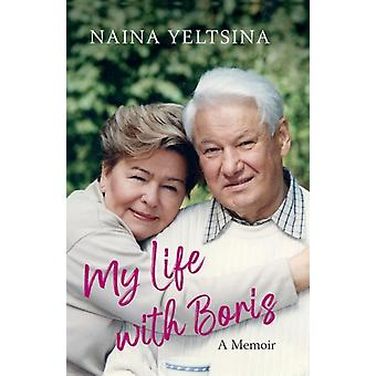 My Life with Boris by Yeltsin & Naina