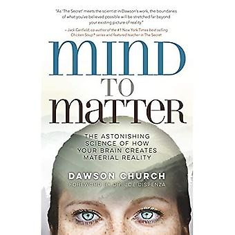 Mind to Matter: The Astonishing Science of How Your Brain Creates Materiala� Reality