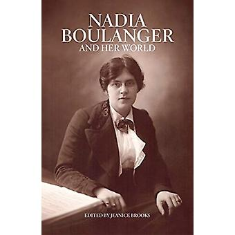 Nadia Boulanger and Her World by Edited by Jeanice Brooks