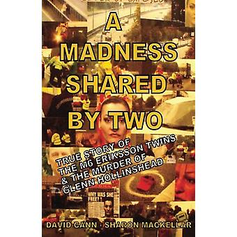 A Madness Shared by Two - The True Story of the M6 Eriksson Twins &amp
