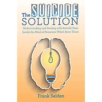 The Suicide Solution - Understanding and Dealing with Suicide from Ins