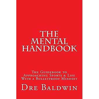 The Mental Handbook - The Guidebook to Approaching Sports & Life W