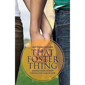 That Foster Thing - Guiding Young Women Through the Game of Love by Je