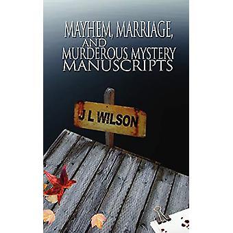 Mayhem - Marriage - and Murderous Mystery Manuscripts by J L Wilson -