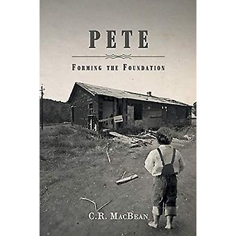Pete - Forming the Foundation by C R Macbean - 9781640033993 Book
