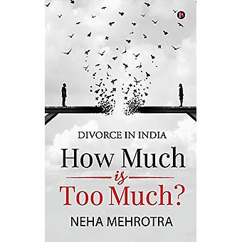 How much is too much? - Divorce in India by Neha Mehrotra - 9781647607