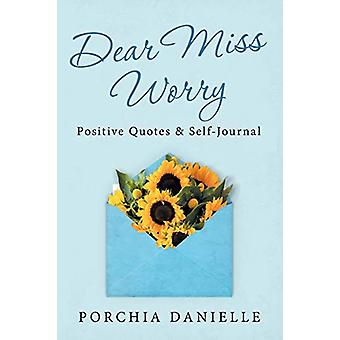 Dear Miss Worry - Positive Quotes & Self-Journal by Porchia Daniel