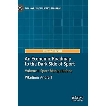 An Economic Roadmap to the Dark Side of Sport - Volume I - Sport Manipu