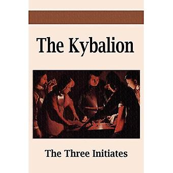 Kybalion, The: A Study of the Hermetic Philosophy of Ancient Egypt and Greece