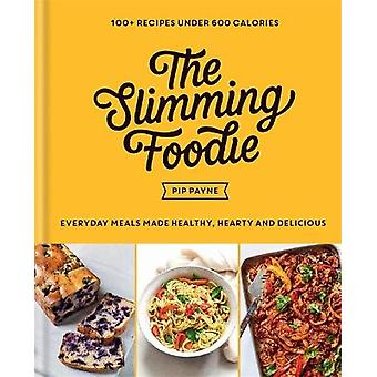 The Slimming Foodie Everyday meals made healthy hearty and delicious  100 recipes under 600 calories