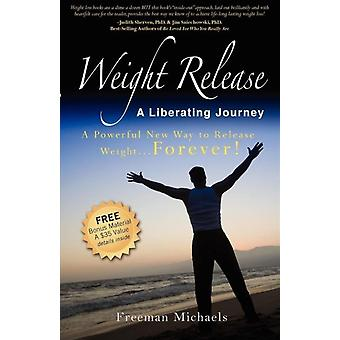 Weight Release A Liberating Journey by Freeman Michaels