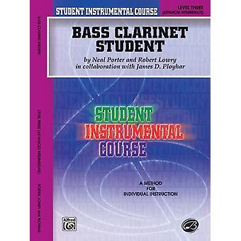 Bass Clarinet Student Level Three by Neal Porter & Robert Lowry & James D Ployhar