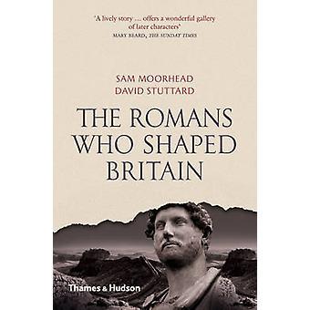Romans Who Shaped Britain by Sam Moorhead - David Stuttard - 97805002