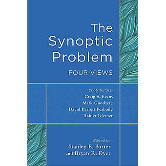 Die synoptische Problem - vier Ansichten von Stanley E Porter - Bryan R Dyer-