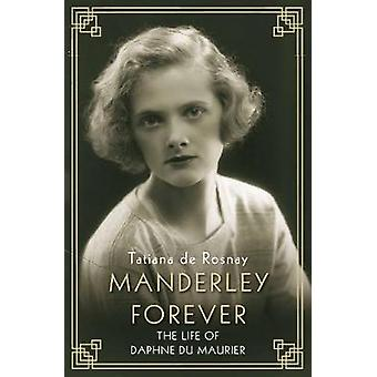 Manderley Forever - The Life of Daphne du Maurier by Tatiana De Rosnay