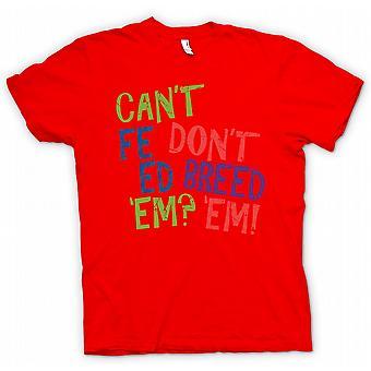 Womens T-shirt - Cant Feed Em, Don�t Breed Em - Funny