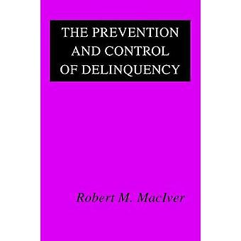 The Prevention and Control of Delinquency by MacIver & Robert