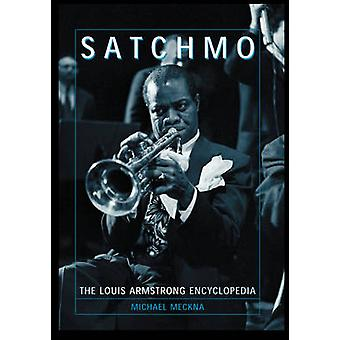 Satchmo  The Louis Armstrong Encyclopedia by Michael Meckna
