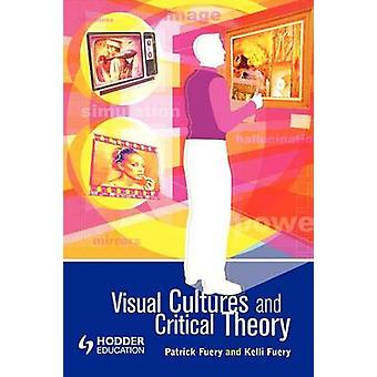 Visual Cultures and Critical Theory by Fuery & Kelli
