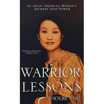 Warrior Lessons An Asian American Womans Journey Into Power by Eng & Phoebe