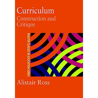 Curriculum Construction and Critique by Ross & Alistair