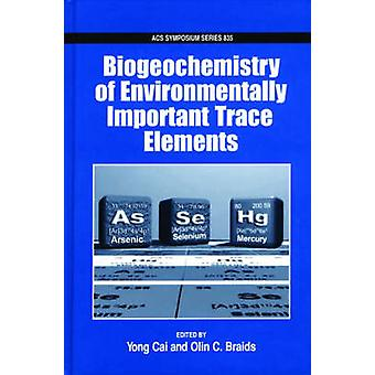 Biogeochemistry of Environmentally Important Trace Elements by Cai & Yong