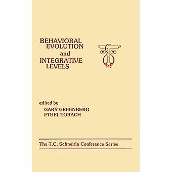 Behavioral Evolution and Integrative Levels  The T.c. Schneirla Conferences Series Volume 1 by Greenberg & G.