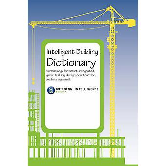 Intelligent Building Dictionary Terminology for Smart Integrated Green Building Design Construction and Management by Building Intelligence Group & Intelligenc