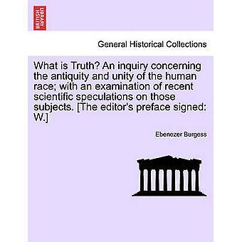 Wat is waarheid een onderzoek over de oudheid en de eenheid van het menselijk ras met een examen van recente wetenschappelijke speculaties over deze onderwerpen. Het voorwoord van de editors W. ondertekend door Burgess & Ebenezer