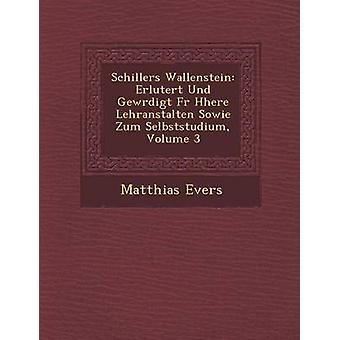 Schillers Wallenstein Erl Utert Und Gew Rdigt Fur H Here Lehranstalten Sowie Zum Selbststudium Volume 3 by Evers & Matthias