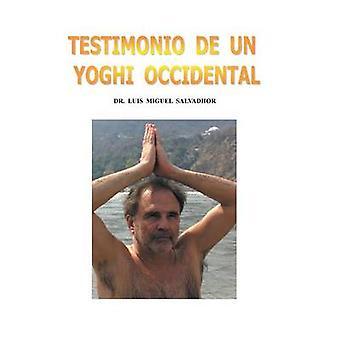 Testimonio de Un Yogui Occidental von Salvadhor & Luis Miguel