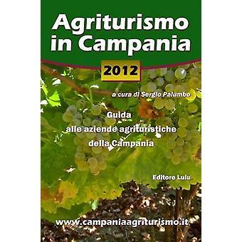 Agriturismo in Campania 2012. Guida alle aziende agrituristiche della Campania by Palumbo & Sergio