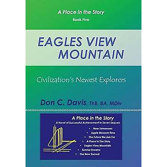 Eagles View Mountain Civilizations Newest Explorers by Davis & ThB & BA & MDiv & Don C.