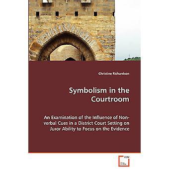 法廷における象徴主義-リチャードソン & クリスティンによる証拠に集中する陪審員による地方裁判所の設定における非言語的手がかりの影響の検討