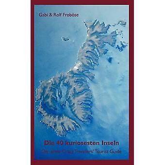 Die 40 kuriosesten InselnDer erste Crazy Travellers Tourist Guide by Frobse & Rolf