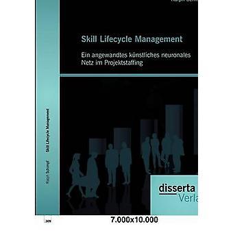 Skill Lifecycle Management Ein angewandtes knstliches neuronales Netz im Projektstaffing by Schimpf & Ralph