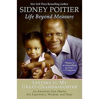 Life Beyond Measure - Letters to My Great-Granddaughter by Sidney Poit