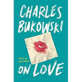 On Love by Charles Bukowski - 9780062396037 Book