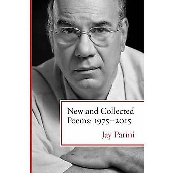 New and Collected Poems - 1975-2015 by Jay Parini - 9780807030134 Book