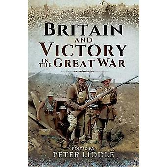 Britain and Victory in the Great War by Britain and Victory in the Gr