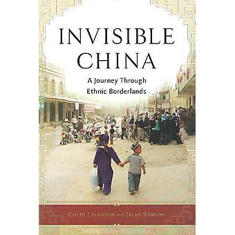 Invisible China - A Journey Through Ethnic Borderlands by Colin Legert