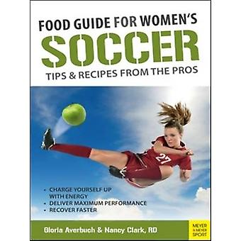 Food Guide for Women's Soccer - Tips & Recipes from the Pros by Gloria