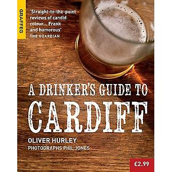 A Drinker's Guide to Cardiff by Oliver Hurley - Jones Phil - 97819098