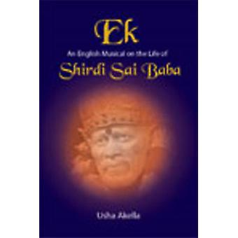 Ek - An English Musical on the Life of Shirdi Sai Baba by Usha Akella