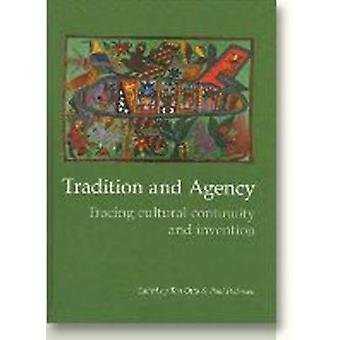 Tradition and Agency - Tracing Cultural Continuity and Invention by To