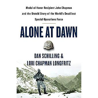 Alone at Dawn: Medal of Honor Recipient John Chapman and the Untold Story of the World's Deadliest Special Operationsa� Force