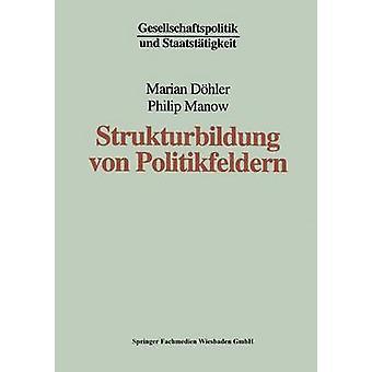 Strukturbildung von Politikfeldern  Das Beispiel bundesdeutscher Gesundheitspolitik seit den fnfziger Jahren by Dhler & Marian