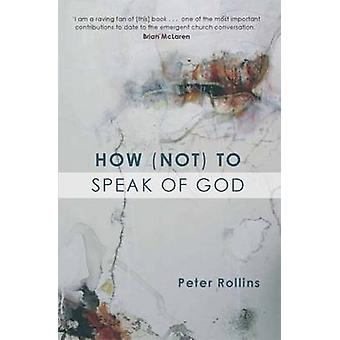 How Not to Speak of God by Peter Rollins - 9781557255051 Book