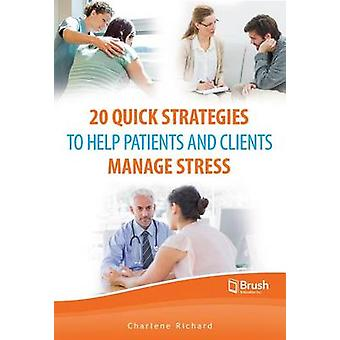 20 Quick Strategies to Help Patients and Clients Manage Stress by Cha