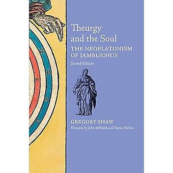 Theurgy and the Soul The Neoplatonism of Iamblichus by Shaw & Gregory